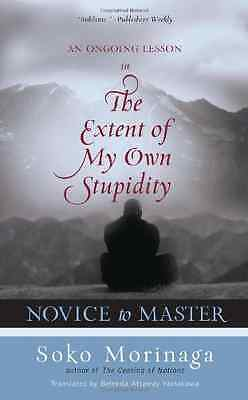 Novice to Master: An Ongoing Lesson in the Extent of My - Paperback NEW Roshi, S