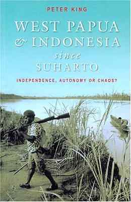 West Papua and Indonesia since Suharto : Independence,  - Paperback NEW Peter Ki