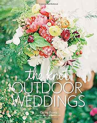 The Knot Outdoor Weddings - Hardcover NEW Carley Roney (A 2015-12-15