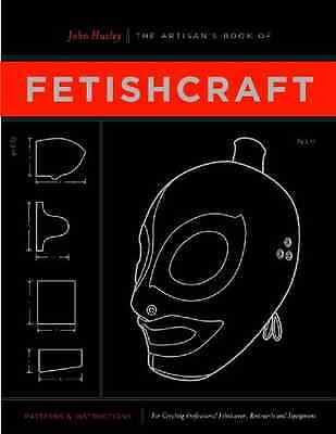 Artisan's Book of Fetishcraft, The : Patterns and Instr - Paperback NEW John Hux
