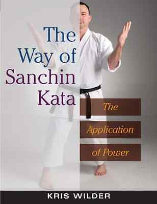 The Way of Sanchin Kata: The Application of Power - Paperback NEW Wilder, Kris 2