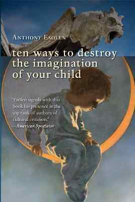 Ten Ways to Destroy the Imagination of Your Child - Paperback NEW Esolen, Anthon