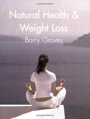 Natural Health and Weight Loss - Paperback NEW Groves, Barry 2007-03