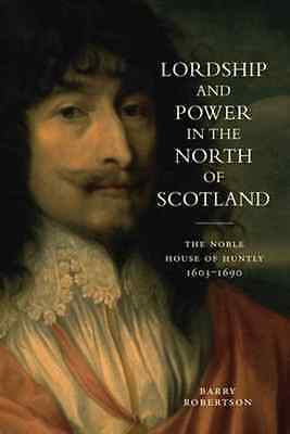 Lordship and Power in the North of Scotland: The Noble  - Paperback NEW Barry Ro