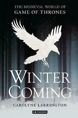 Winter Is Coming: The Medieval World of Game of Thrones by Carolyne Larrington (