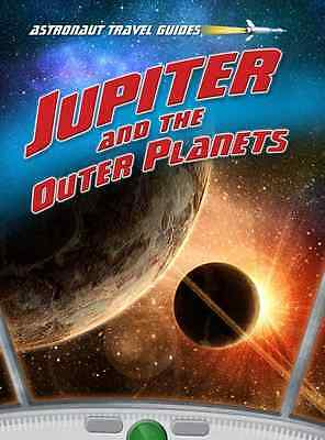 Jupiter and the Outer Planets (Astronaut Travel Guides) - Hardcover NEW Solway,