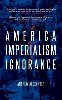 America and the Imperialism of Ignorance   by Andrew Alexander