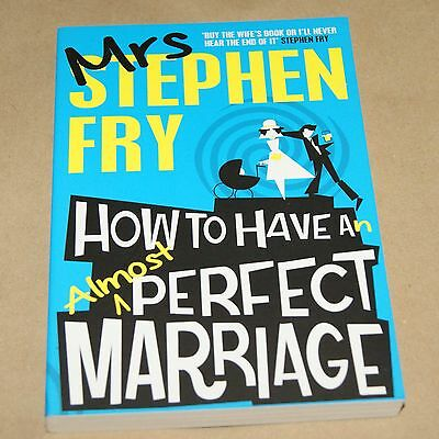 How to Have an Almost Perfect Marriage    by Mrs Stephen Fry