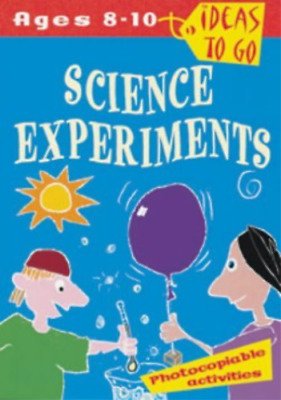 Ideas To Go: Science Experiments  Ages 8-10 years ....  School or Home Education
