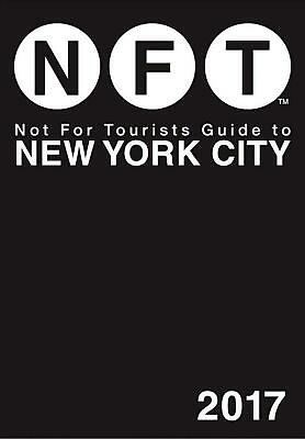 Not for Tourists Guide to New York City 2017 by Not for Tourists (English) Paper