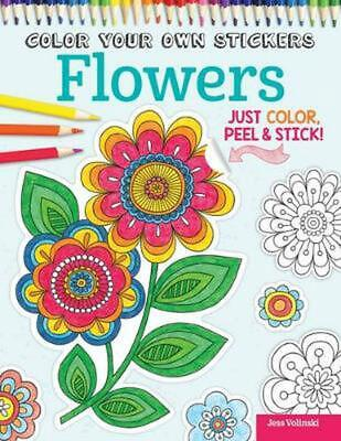 Color Your Own Stickers Flowers: Just Color, Peel & Stick by Jess Volinski Paper