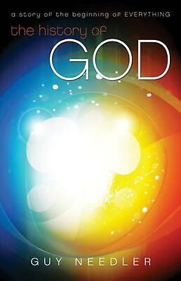 The History of God: A Story of the Beginning of Everything by Guy Needler (Engli