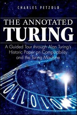 The Annotated Turing: A Guided Tour Through Alan Turing's Historic Paper on Com.