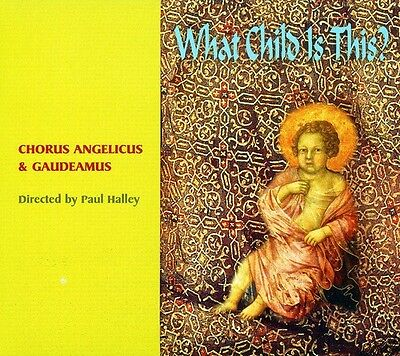 Paul Halley, Chorus Angelicus & Gaudeamus - What Child Is This [New CD]