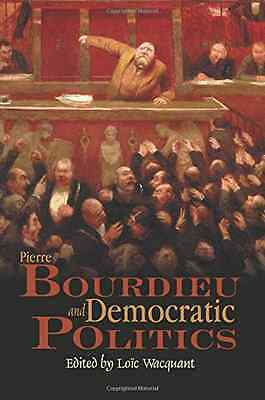 Pierre Bourdieu and Democratic Politics: The Mystery of - Paperback NEW Wacquant