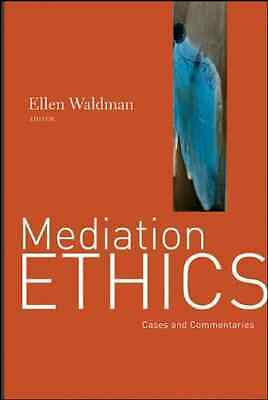 Mediation Ethics: Cases and Commentaries - Hardcover NEW Waldman, Ellen 2011-04-