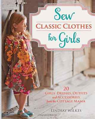 Sew Classic Clothes for Girls: 10 Girls' Dresses, Outfi - Paperback NEW Wilkes,