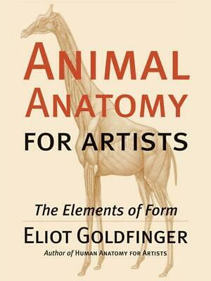 Animal Anatomy for Artists: The Elements of Form by Eliot Goldfinger (English) H
