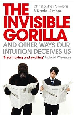 The Invisible Gorilla: And Other Ways Our Intuition Deceives Us (. 9780007317318