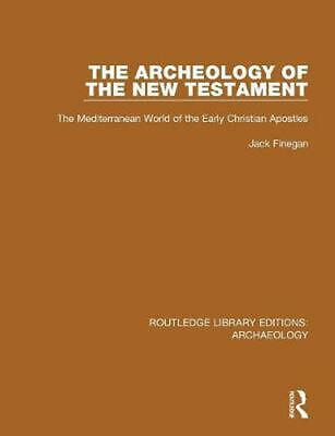 The Archeology of the New Testament: The Mediterranean World of the Early Christ
