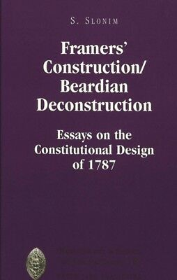 Framers' Construction/Beardian Deconstruction: Essays on the Constitutional Des.