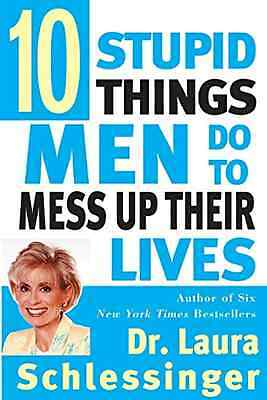 Ten Stupid Things Men Do to Mess Up Their Lives - Paperback NEW Laura Schlessin