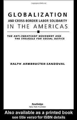 Globalization and Cross-Border Labor Solidarity in the  - Paperback NEW Armbrust