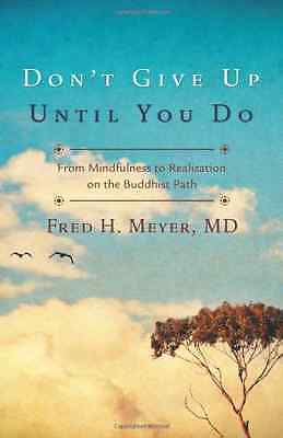Don't Give Up Until You Do: From Mindfulness to Realiza - Paperback NEW Meyer, F