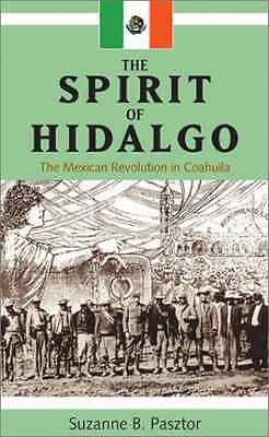 The Spirit of Hidalgo : The Mexican Revolution in Coahu - Hardcover NEW Suzanne