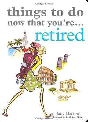 Things to Do Now That You Have Retired (Things to Do... - Paperback NEW Garton,