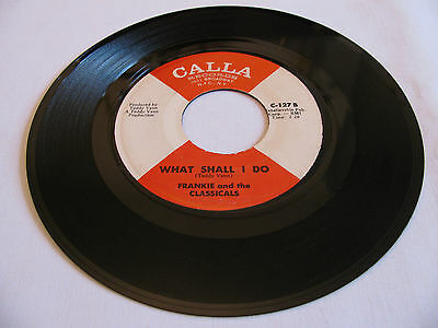 Frankie And The Classicals - What Should I Do / I Only Have Eyes For You - Calla