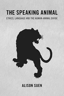 Speaking Animal: Ethics, Language and the Human-Animal Divide by Alison Suen (En