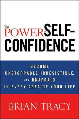The Power of Self-Confidence: Become Unstoppable, Irresistible, and Unafraid in.