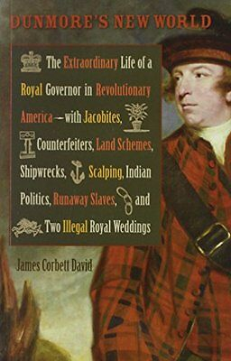 Dunmores New World: The Extraordinary Life of a Royal Governor in Revolutionary