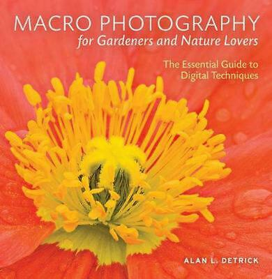 Macro Photography for Gardeners and Nature Lovers: The Essential Guide to Digita