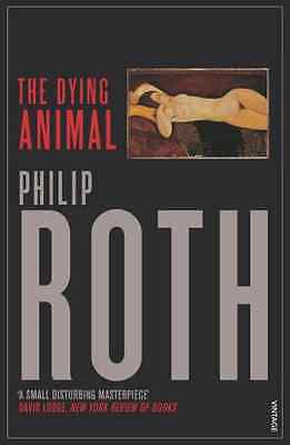 The Dying Animal - Roth, Philip NEW Paperback 5 Oct 2006