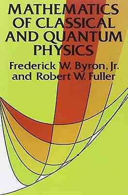 The Mathematics of Classical and Quantum Physics - Byron, Frederic NEW Paperback