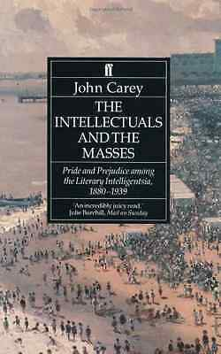 The Intellectuals and the Masses: Pride and Prejudice A - Paperback NEW Carey, J