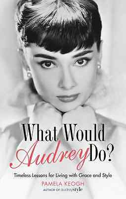 What Would Audrey Do?: Timeless Lessons for Living with - Paperback NEW Pamela K