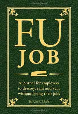 Fu Job: The Journal for Employees to Destroy, Rant and  - Paperback NEW Alex A L