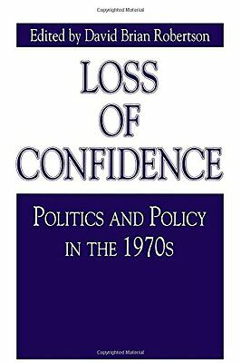 Loss of Confidence: Politics and Policy in the 1970s (Issues in Policy History)