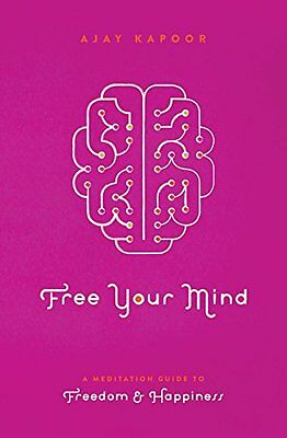 Free Your Mind: A Meditation Guide to Freedom and Happiness,PB,Ajay Kapoor - NE