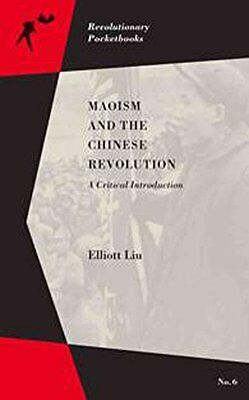 Maoism and the Chinese Revolution : A Critical Introduction (Revolutionary Pock