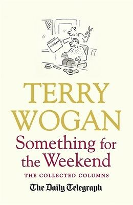 Something for the Weekend: The Collected Columns of Sir Terry Wog. 9781409148807