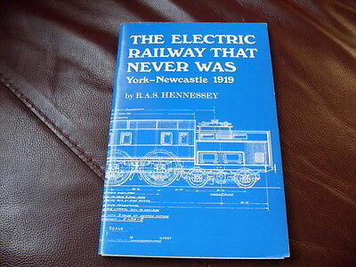 The Electric Railway that never was York - Newcastle 1919 by R Hennessey