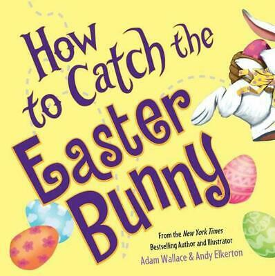 How to Catch the Easter Bunny by Adam Wallace (English) Hardcover Book Free Ship