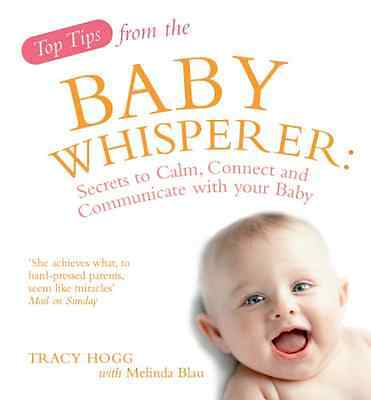 Top Tips of the Baby Whisperer: Secrets to Calm, Connec - Paperback NEW Hogg, Tr