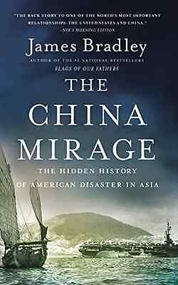 The China Mirage: The Hidden History of American Disast - Hardcover NEW James Br