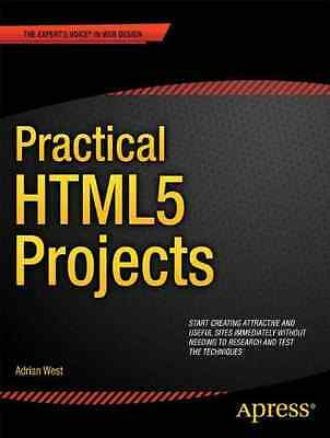 Practical HTML5 Projects - Paperback NEW West, Adrian W. 2012-05-30