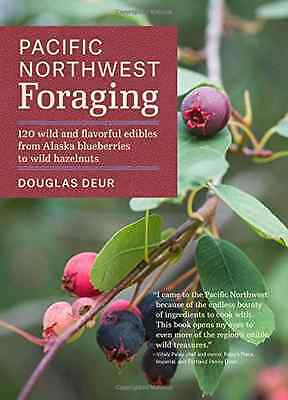 Pacific Northwest Foraging: 120 Wild and Flavorful Edib - Paperback NEW Douglas